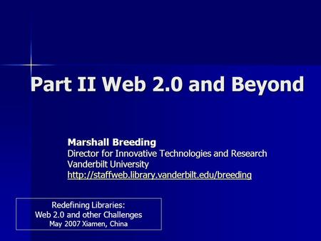 Part II Web 2.0 and Beyond Marshall Breeding Director for Innovative Technologies and Research Vanderbilt University