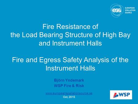 Fire Resistance of the Load Bearing Structure of High Bay and Instrument Halls Fire and Egress Safety Analysis of the Instrument Halls Björn Yndemark WSP.