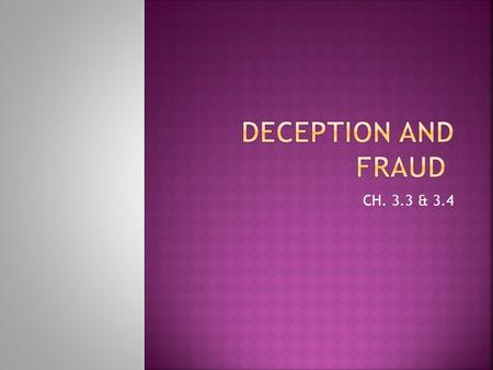 CH. 3.3 & 3.4.  DECEPTION: when advertising purposefully misleads you  FRAUD: deliberate deception, designed to secure an unlawful gain  Who is this.
