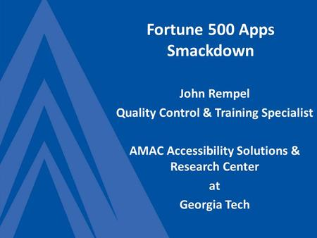 Fortune 500 Apps Smackdown John Rempel Quality Control & Training Specialist AMAC Accessibility Solutions & Research Center at Georgia Tech.