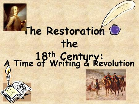 The Restoration & the 18 th Century: A Time of Writing & Revolution.