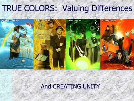 TRUE COLORS: Valuing Differences And CREATING UNITY.
