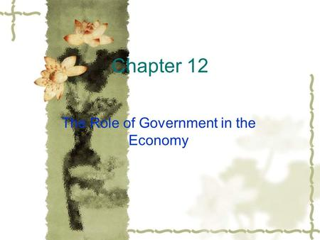 Chapter 12 The Role of Government in the Economy.