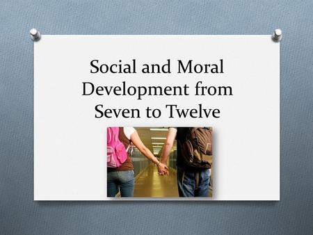 Social and Moral Development from Seven to Twelve.