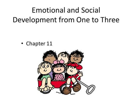 Emotional and Social Development from One to Three Chapter 11.
