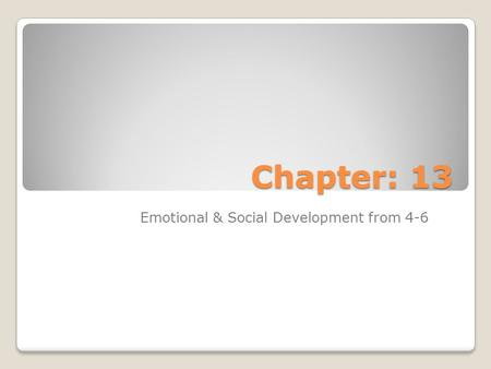 Chapter: 13 Emotional & Social Development from 4-6.