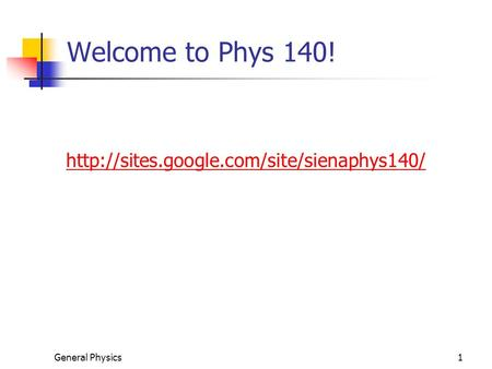 General Physics1 Welcome to Phys 140!