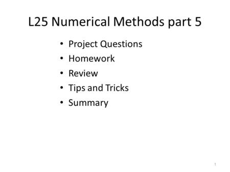 L25 Numerical Methods part 5 Project Questions Homework Review Tips and Tricks Summary 1.