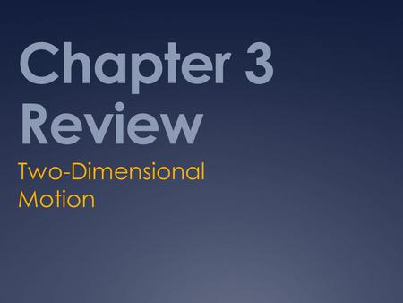 Chapter 3 Review Two-Dimensional Motion. Essential Question(s):  How can we describe the motion of an object in two dimensions using the one-dimensional.