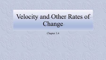 Velocity and Other Rates of Change Chapter 3.4. Instantaneous Rates of Change 2 *https://en.wikipedia.org/wiki/Archetype.