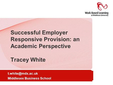 Go to view/master/title master to amend presenter & location Successful Employer Responsive Provision: an Academic Perspective Tracey White