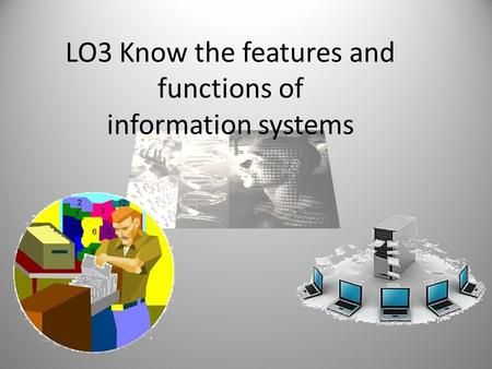 LO3 Know the features and functions of information systems.