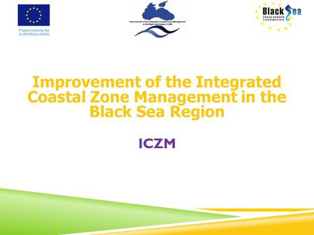 Improvement of the Integrated Coastal Zone Management in the Black Sea Region ICZM.