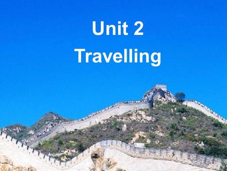 Unit 2 Travelling. Integrated skills Travelling in China.