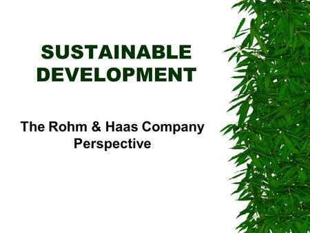 SUSTAINABLE DEVELOPMENT The Rohm & Haas Company Perspective.
