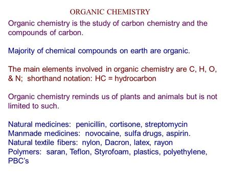 ORGANIC CHEMISTRY Organic chemistry is the study of carbon chemistry and the compounds of carbon. Majority of chemical compounds on earth are organic.