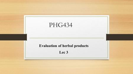 PHG434 Evaluation of herbal products Lec 3. In general, quality control is based on three important pharmacopoeias definitions: Identity: Is the herb,