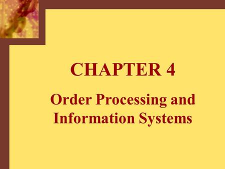 CHAPTER 4 Order Processing and Information Systems.