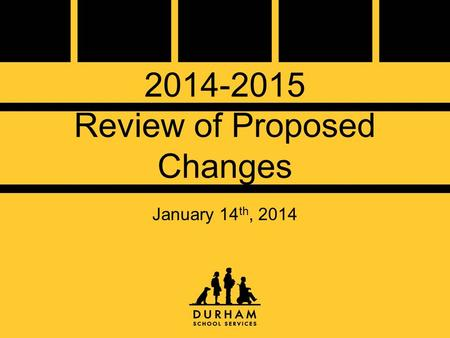 2014-2015 Review of Proposed Changes January 14 th, 2014.