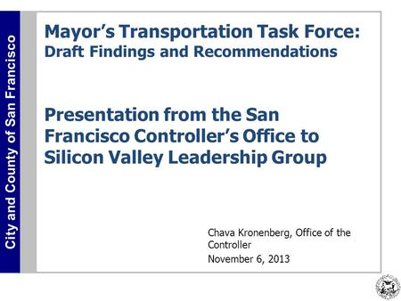 City and County of San Francisco Mayor's Transportation Task Force: Draft Findings and Recommendations Presentation from the San Francisco Controller's.