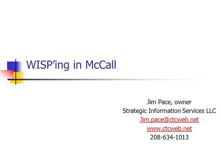 WISP'ing in McCall Jim Pace, owner Strategic Information Services LLC  208-634-1013.