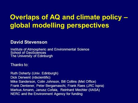 Overlaps of AQ and climate policy – global modelling perspectives David Stevenson Institute of Atmospheric and Environmental Science School of GeoSciences.