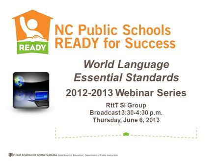 World Language Essential Standards 2012-2013 Webinar Series RttT SI Group Broadcast 3:30-4:30 p.m. Thursday, June 6, 2013.