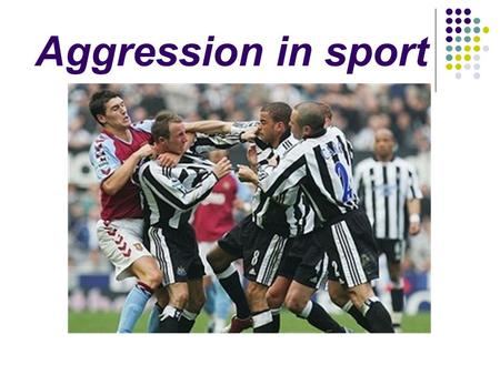 "Aggression in sport. Definition ""Any behaviour that is intended to harm another individual by physical or verbal means."" Bull ""Any form of behaviour directed."