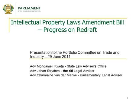 1 Intellectual Property Laws Amendment Bill – Progress on Redraft Presentation to the Portfolio Committee on Trade and Industry – 29 June 2011 Adv Mongameli.