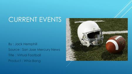 CURRENT EVENTS By : Jack Hemphill Source : San Jose Mercury News Title : Virtual Football Product : Whiz-Bang.