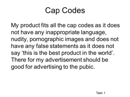 My product fits all the cap codes as it does not have any inappropriate language, nudity, pornographic images and does not have any false statements as.