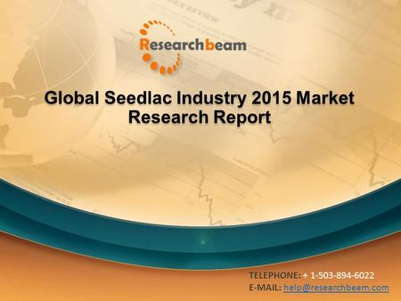 Global Seedlac Industry 2015 Market Research Report TELEPHONE: + 1-503-894-6022