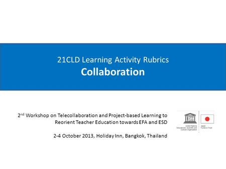 21CLD Learning Activity Rubrics Collaboration 2 nd Workshop on Telecollaboration and Project-based Learning to Reorient Teacher Education towards EFA.