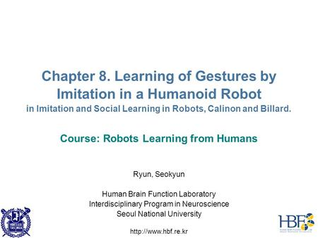 Chapter 8. Learning of Gestures by Imitation in a Humanoid Robot in Imitation and Social Learning in Robots, Calinon and Billard. Course: Robots Learning.