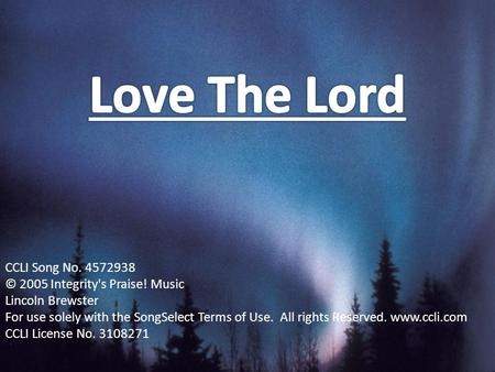Love The Lord CCLI Song No © 2005 Integrity's Praise! Music