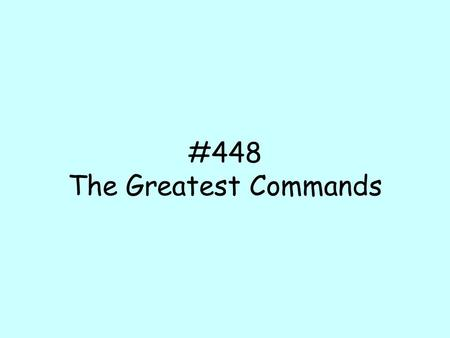 #448 The Greatest Commands. Alto: Love one another for love is of God He who loves is born of God and knows God. He who does not love does not know God,
