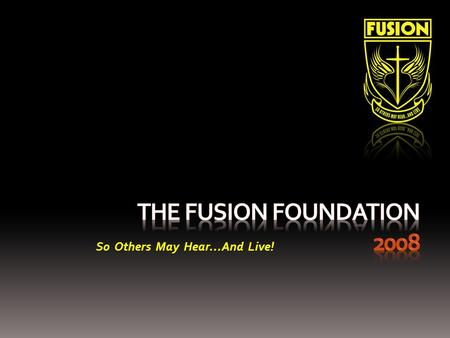 So Others May Hear…And Live!. Be Know Do Be Know Do The Foundation of Fusion The core values of Fusion are embedded in the foundation of Be, Know, and.