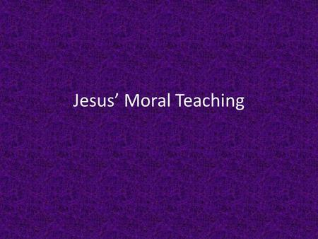 Jesus' Moral Teaching.