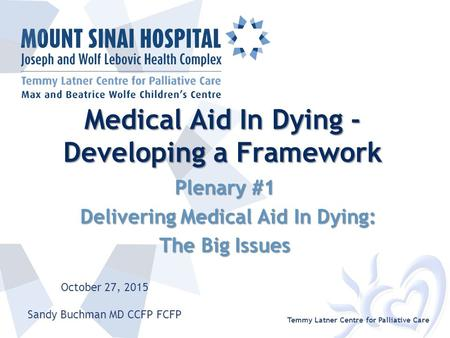 Medical Aid In Dying - Developing a Framework Plenary #1 Delivering Medical Aid In Dying: Delivering Medical Aid In Dying: The Big Issues Temmy Latner.