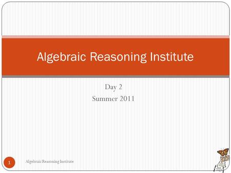 Day 2 Summer 2011 Algebraic Reasoning Institute 1.