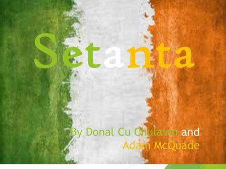 Setanta By Donal Cu Chulainn and Adam McQuade.  The Republic of Ireland is a sovereign state in Europe occupying about four fifths of the island of Ireland.