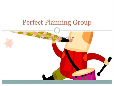 COMPANY OVERVIEW Perfect Planning Group What We Do Corporate Events  Holiday Parties  Product Promotions  Corporate Picnics  Conferences  Corporate.