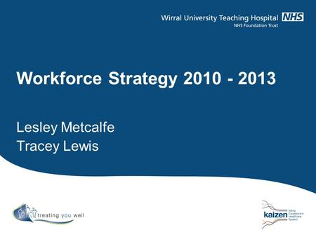Workforce Strategy 2010 - 2013 Lesley Metcalfe Tracey Lewis.