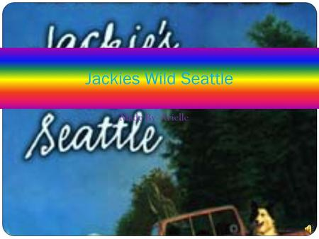 Made By Arielle Jackies Wild Seattle About the book The main characters in this book are Shannon, Cody, Uncle Neal, Jackie, and Tyler. The story takes.