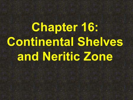 Chapter 16: Continental Shelves and Neritic Zone