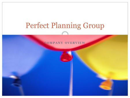 COMPANY OVERVIEW Perfect Planning Group. What We Do Corporate Events  Holiday Parties  Product Promotions  Corporate Picnics  Conferences  Corporate.