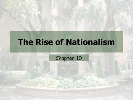 The Rise of Nationalism Chapter 10. Define Nationalism.