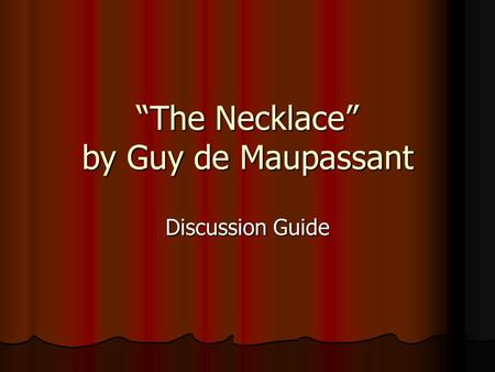 a comparison of the gift of the magi by o henry and the necklace by guy de maupassant O henry 1902 the gift of a pair the necklace with the gift of the magi and ask students to compare and guy de maupassant was a popular french writer.