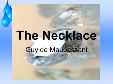 The Necklace Guy de Maupassant Important Information  Protagonist – Mathilde Loisel  Antagonist – vanity, Parisian society  Conflict – person v/s.