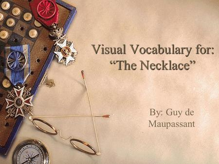 "Visual Vocabulary for: ""The Necklace"" By: Guy de Maupassant."